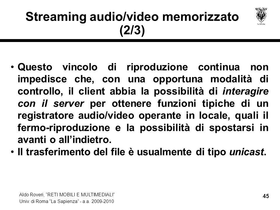 Aldo Roveri, RETI MOBILI E MULTIMEDIALI Univ. di Roma La Sapienza - a.a. 2009-2010 45 Streaming audio/video memorizzato (2/3) Questo vincolo di riprod