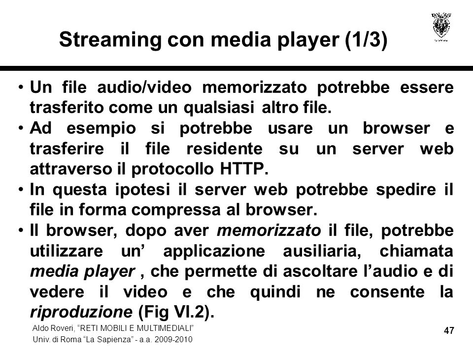 Aldo Roveri, RETI MOBILI E MULTIMEDIALI Univ. di Roma La Sapienza - a.a. 2009-2010 47 Streaming con media player (1/3) Un file audio/video memorizzato