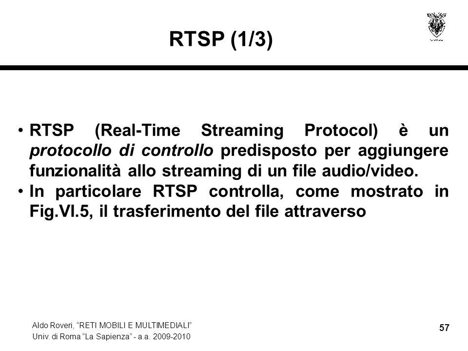 Aldo Roveri, RETI MOBILI E MULTIMEDIALI Univ. di Roma La Sapienza - a.a. 2009-2010 57 RTSP (1/3) RTSP (Real-Time Streaming Protocol) è un protocollo d