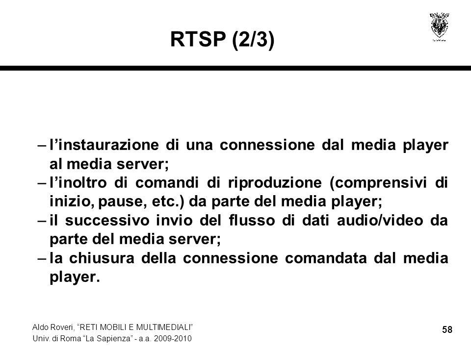 Aldo Roveri, RETI MOBILI E MULTIMEDIALI Univ. di Roma La Sapienza - a.a. 2009-2010 58 RTSP (2/3) –linstaurazione di una connessione dal media player a