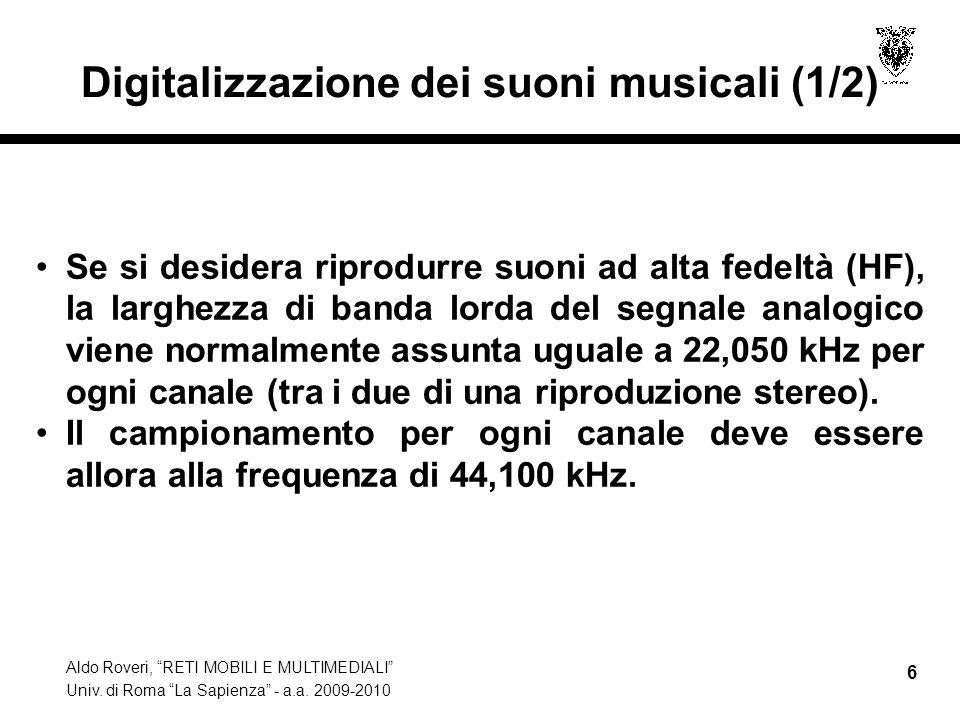 Aldo Roveri, RETI MOBILI E MULTIMEDIALI Univ. di Roma La Sapienza - a.a. 2009-2010 6 Digitalizzazione dei suoni musicali (1/2) Se si desidera riprodur