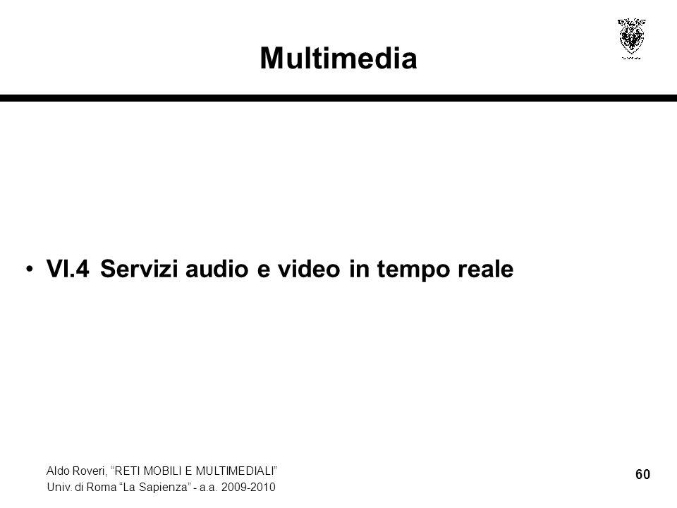Aldo Roveri, RETI MOBILI E MULTIMEDIALI Univ. di Roma La Sapienza - a.a. 2009-2010 60 Multimedia VI.4 Servizi audio e video in tempo reale