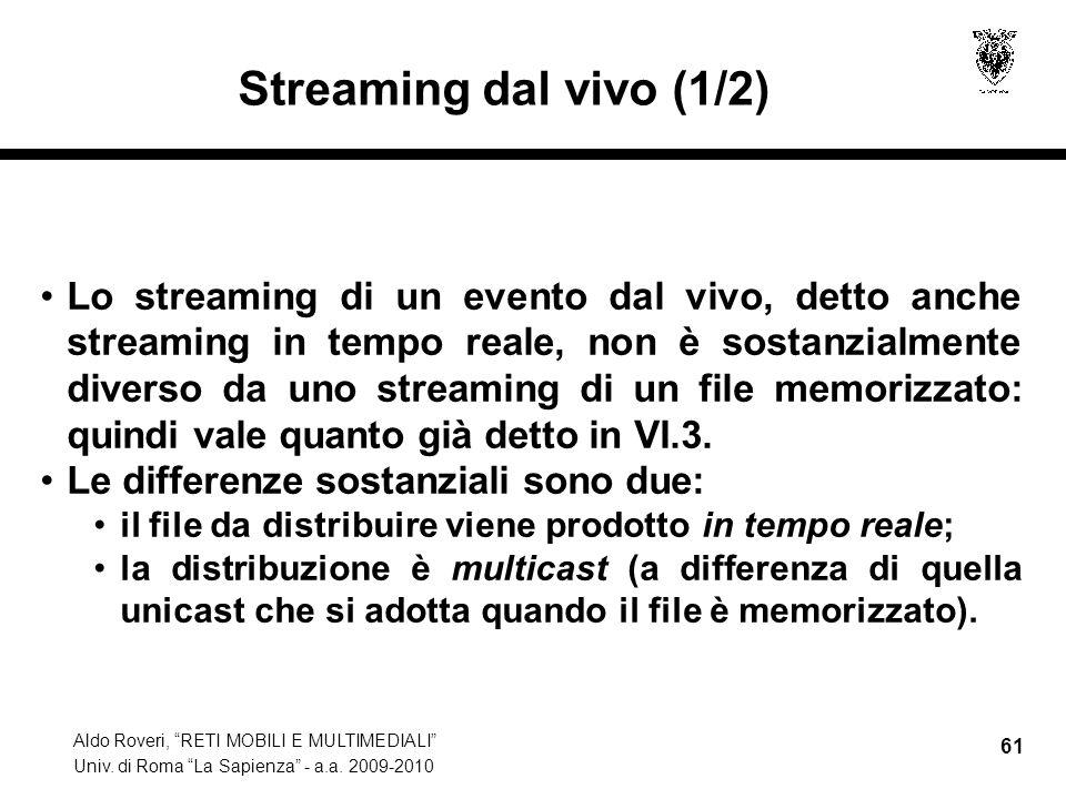 Aldo Roveri, RETI MOBILI E MULTIMEDIALI Univ. di Roma La Sapienza - a.a. 2009-2010 61 Streaming dal vivo (1/2) Lo streaming di un evento dal vivo, det