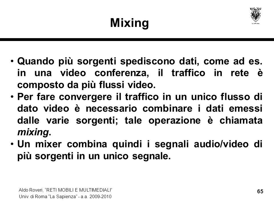 Aldo Roveri, RETI MOBILI E MULTIMEDIALI Univ. di Roma La Sapienza - a.a. 2009-2010 65 Mixing Quando più sorgenti spediscono dati, come ad es. in una v
