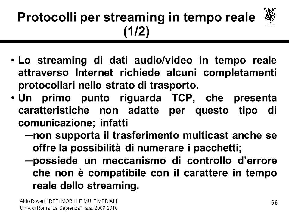 Aldo Roveri, RETI MOBILI E MULTIMEDIALI Univ. di Roma La Sapienza - a.a. 2009-2010 66 Protocolli per streaming in tempo reale (1/2) Lo streaming di da