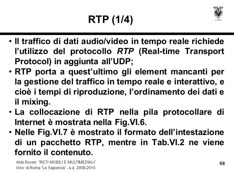 Aldo Roveri, RETI MOBILI E MULTIMEDIALI Univ. di Roma La Sapienza - a.a. 2009-2010 68 RTP (1/4) Il traffico di dati audio/video in tempo reale richied