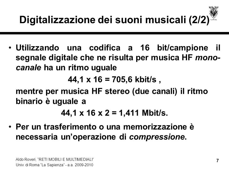 Aldo Roveri, RETI MOBILI E MULTIMEDIALI Univ. di Roma La Sapienza - a.a. 2009-2010 7 Digitalizzazione dei suoni musicali (2/2) Utilizzando una codific