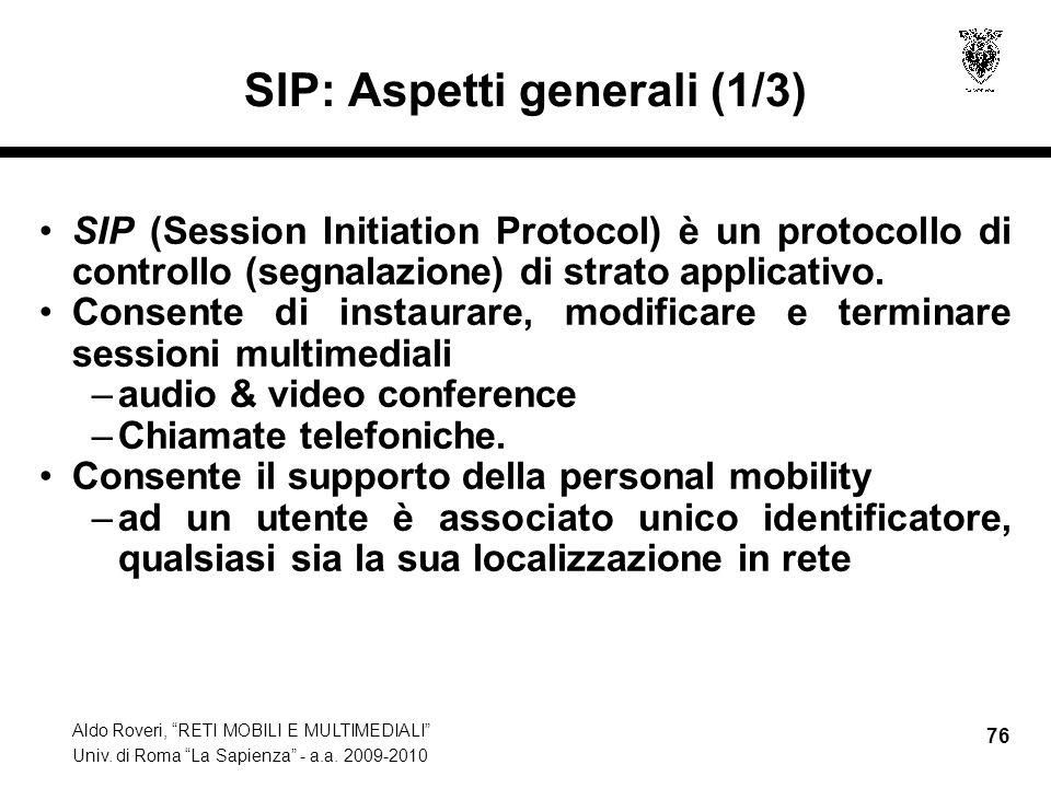 Aldo Roveri, RETI MOBILI E MULTIMEDIALI Univ. di Roma La Sapienza - a.a. 2009-2010 76 SIP: Aspetti generali (1/3) SIP (Session Initiation Protocol) è