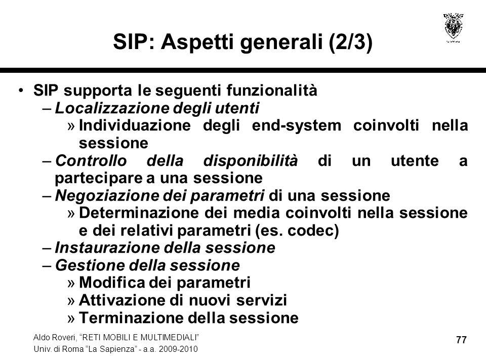 Aldo Roveri, RETI MOBILI E MULTIMEDIALI Univ. di Roma La Sapienza - a.a. 2009-2010 77 SIP: Aspetti generali (2/3) SIP supporta le seguenti funzionalit