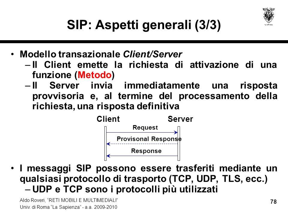 Aldo Roveri, RETI MOBILI E MULTIMEDIALI Univ. di Roma La Sapienza - a.a. 2009-2010 78 SIP: Aspetti generali (3/3) Modello transazionale Client/Server