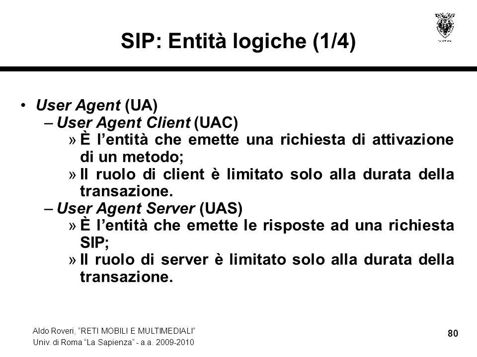 Aldo Roveri, RETI MOBILI E MULTIMEDIALI Univ. di Roma La Sapienza - a.a. 2009-2010 80 SIP: Entità logiche (1/4) User Agent (UA) –User Agent Client (UA