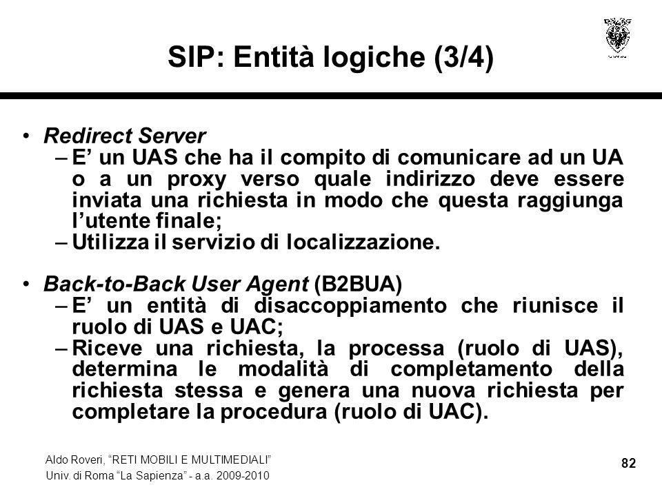 Aldo Roveri, RETI MOBILI E MULTIMEDIALI Univ. di Roma La Sapienza - a.a. 2009-2010 82 SIP: Entità logiche (3/4) Redirect Server –E un UAS che ha il co