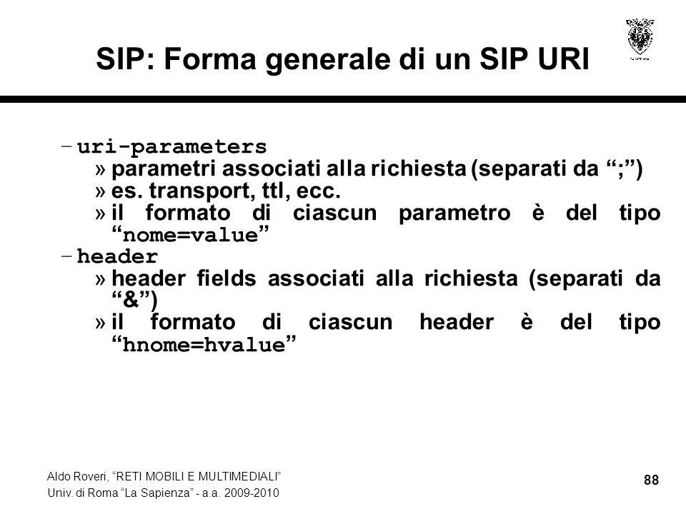 Aldo Roveri, RETI MOBILI E MULTIMEDIALI Univ. di Roma La Sapienza - a.a. 2009-2010 88 SIP: Forma generale di un SIP URI –uri-parameters »parametri ass