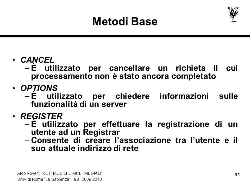 Aldo Roveri, RETI MOBILI E MULTIMEDIALI Univ. di Roma La Sapienza - a.a. 2009-2010 91 Metodi Base CANCEL –È utilizzato per cancellare un richieta il c