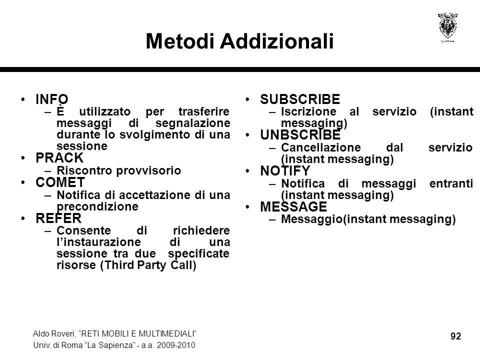 Aldo Roveri, RETI MOBILI E MULTIMEDIALI Univ. di Roma La Sapienza - a.a. 2009-2010 92 Metodi Addizionali INFO –È utilizzato per trasferire messaggi di