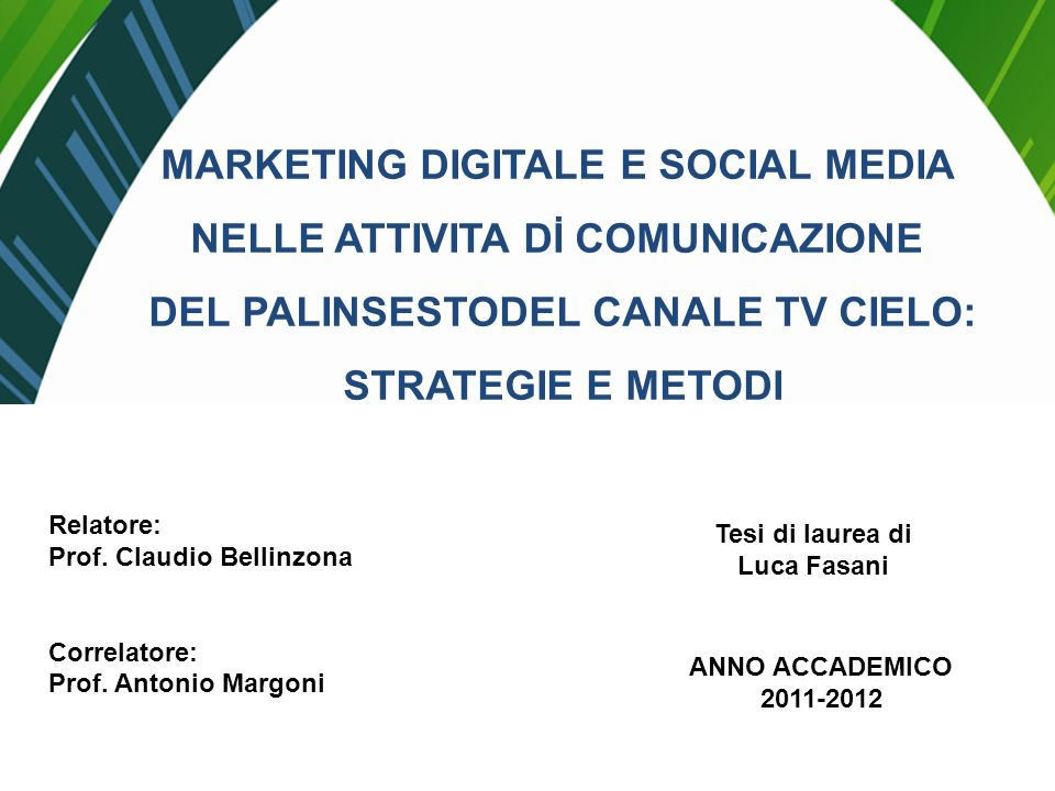 MARKETING DIGITALE E SOCIAL MEDIA NELLE ATTIVITA Dİ COMUNICAZIONE DEL PALINSESTODEL CANALE TV CIELO: STRATEGIE E METODI Relatore: Prof.