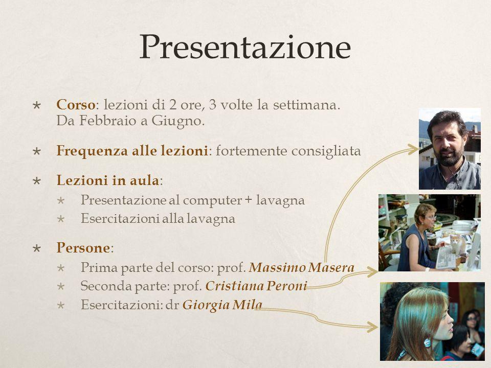 Presentazione Corso : lezioni di 2 ore, 3 volte la settimana. Da Febbraio a Giugno. Frequenza alle lezioni : fortemente consigliata Lezioni in aula :