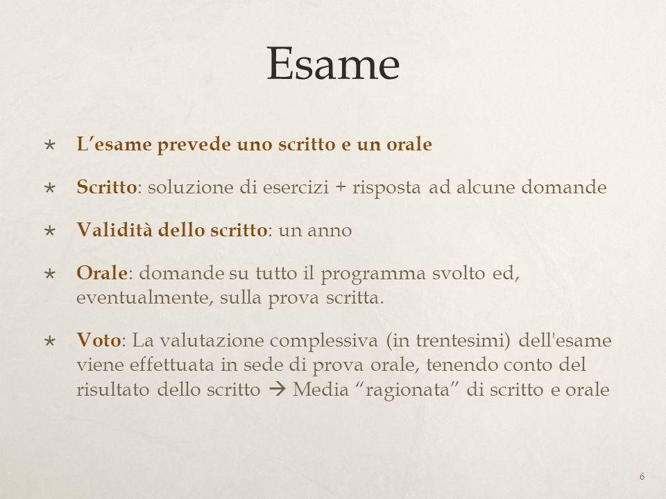 Esame Lesame prevede uno scritto e un orale Scritto : soluzione di esercizi + risposta ad alcune domande Validità dello scritto : un anno Orale : doma