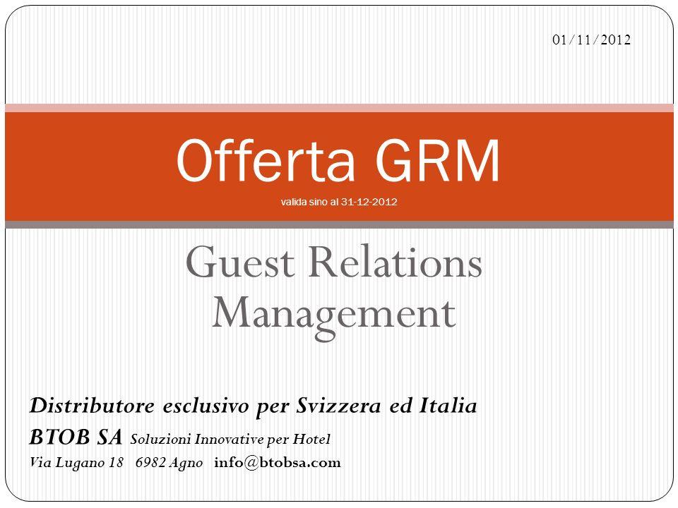 Guest Relations Management Offerta GRM valida sino al 31-12-2012 Distributore esclusivo per Svizzera ed Italia BTOB SA Soluzioni Innovative per Hotel Via Lugano 18 6982 Agno info@btobsa.com 01/11/2012
