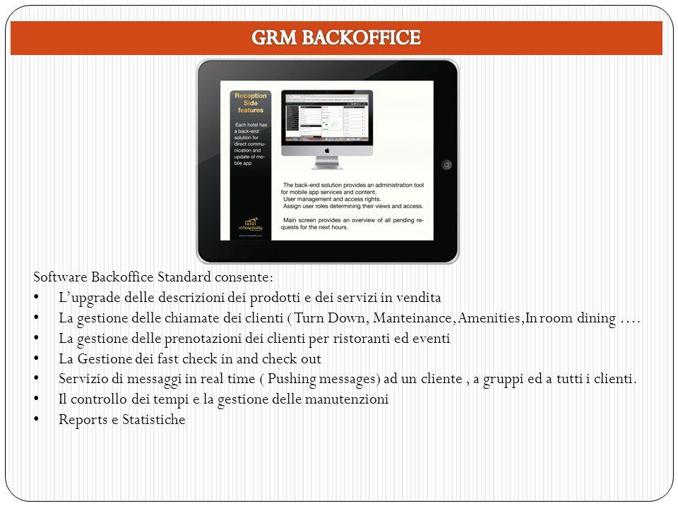 Software Backoffice Standard consente: Lupgrade delle descrizioni dei prodotti e dei servizi in vendita La gestione delle chiamate dei clienti ( Turn Down, Manteinance, Amenities,In room dining ….