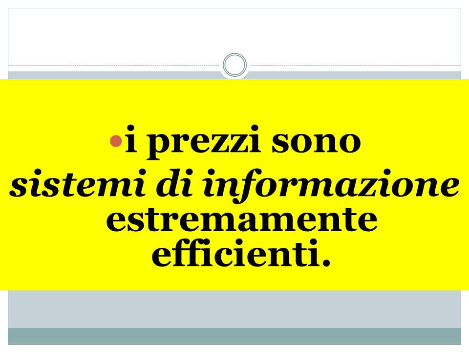 i prezzi sono sistemi di informazione estremamente efficienti.
