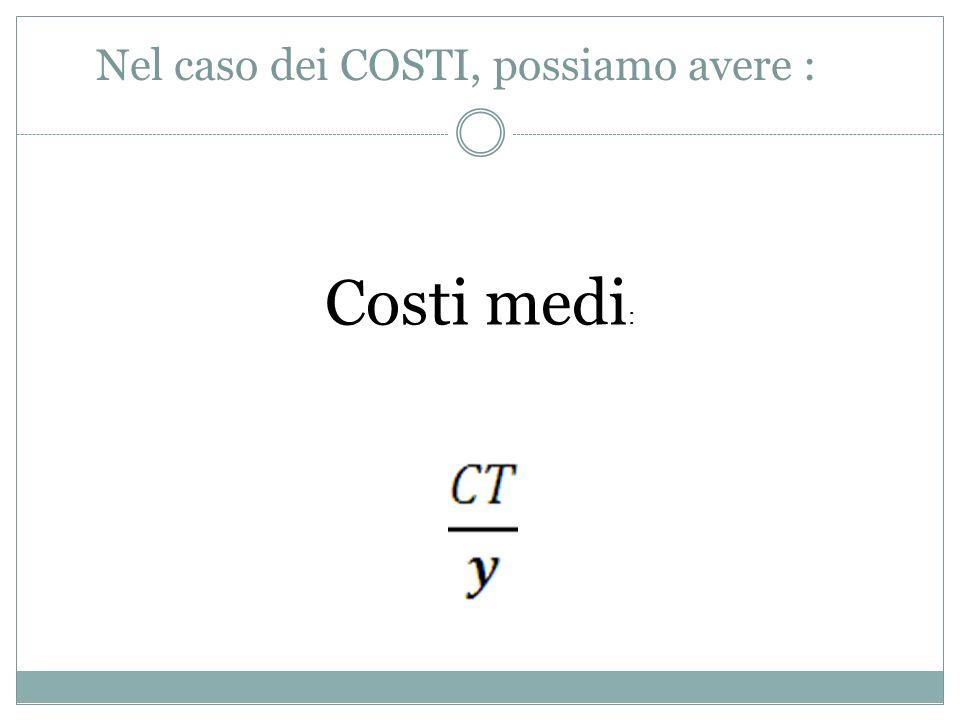 Nel caso dei COSTI, possiamo avere : Costi medi :