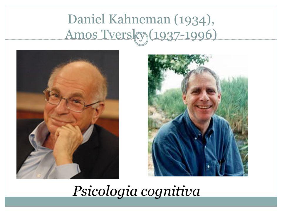 Daniel Kahneman (1934), Amos Tversky (1937-1996) Psicologia cognitiva