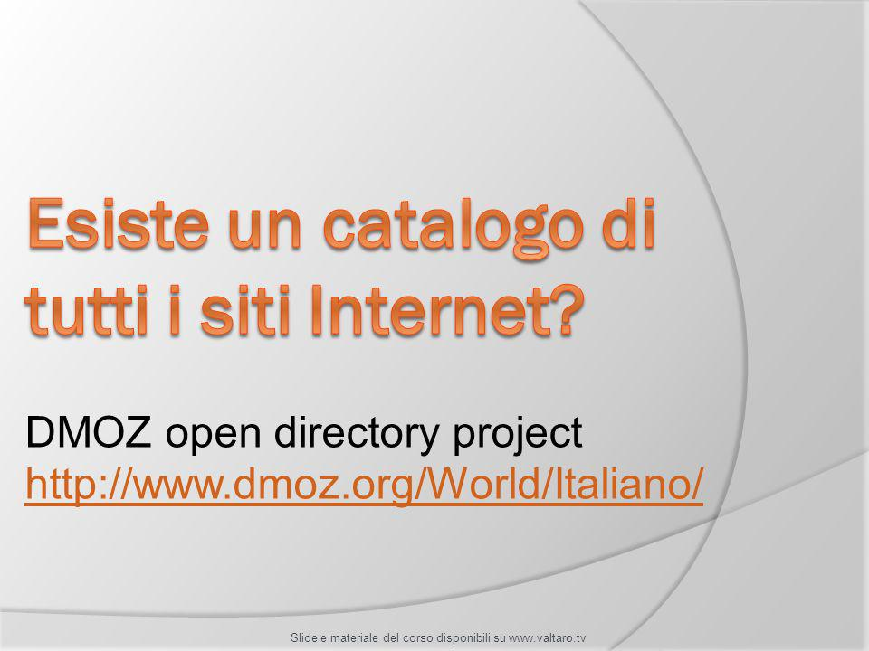 DMOZ open directory project http://www.dmoz.org/World/Italiano/ http://www.dmoz.org/World/Italiano/ Slide e materiale del corso disponibili su www.valtaro.tv