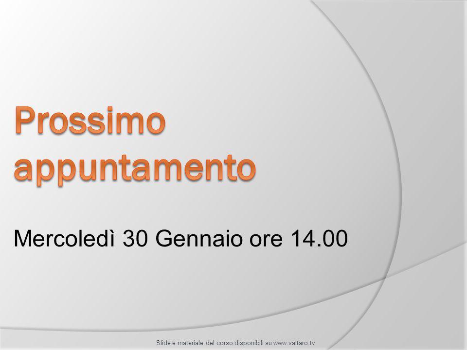 Mercoledì 30 Gennaio ore 14.00 Slide e materiale del corso disponibili su www.valtaro.tv