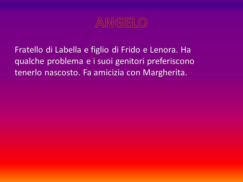 Fratello di Labella e figlio di Frido e Lenora.