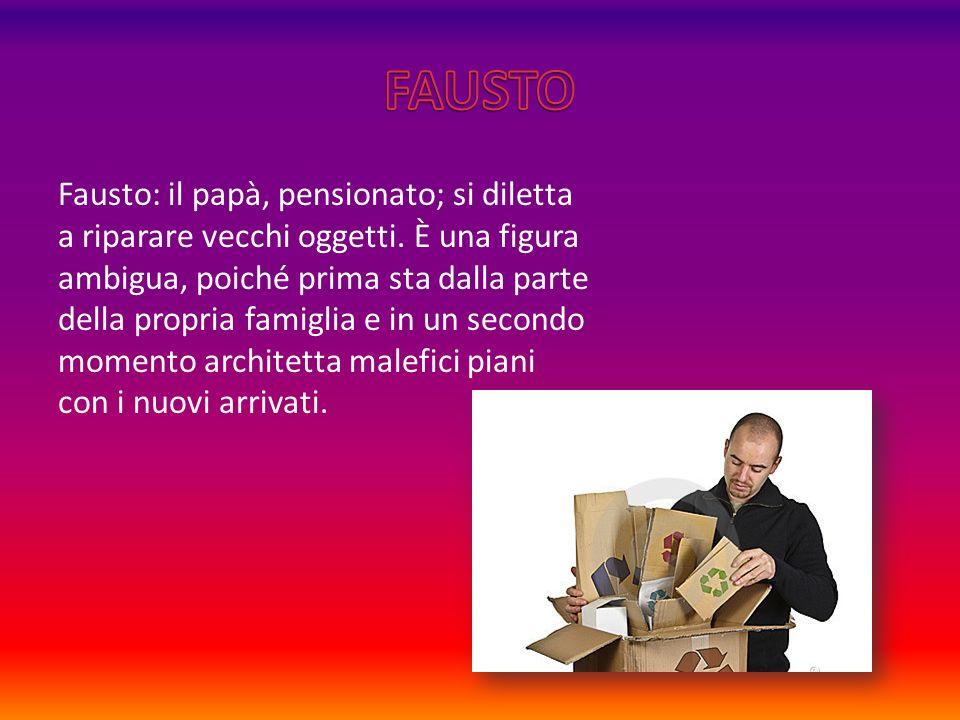 Fausto: il papà, pensionato; si diletta a riparare vecchi oggetti.