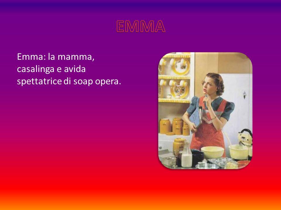Emma: la mamma, casalinga e avida spettatrice di soap opera.