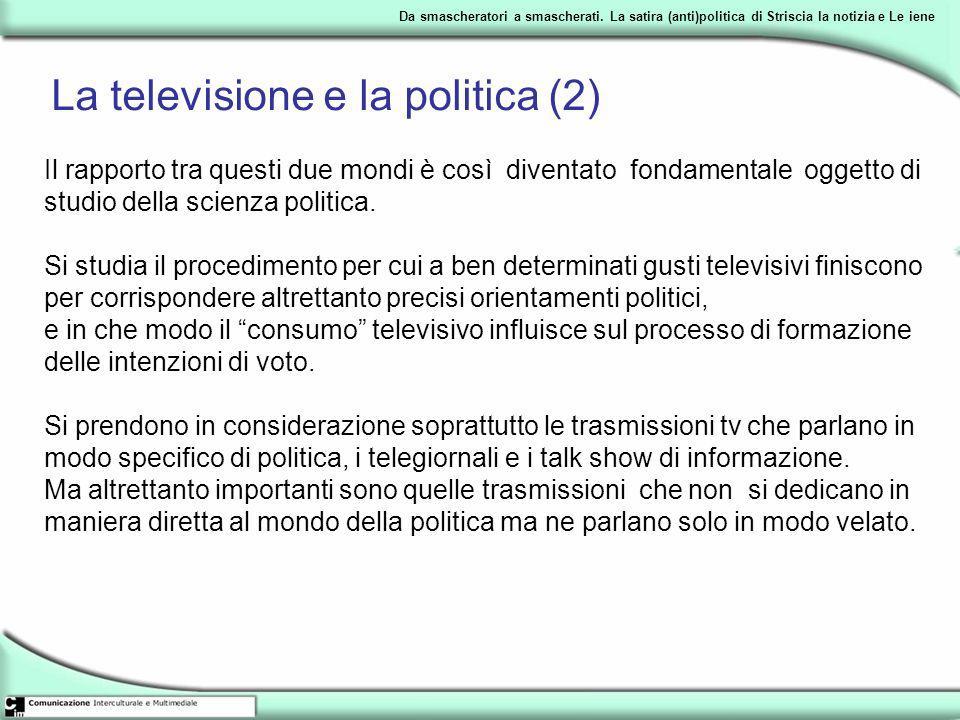 Da smascheratori a smascherati. La satira (anti)politica di Striscia la notizia e Le iene La televisione e la politica (2) Il rapporto tra questi due