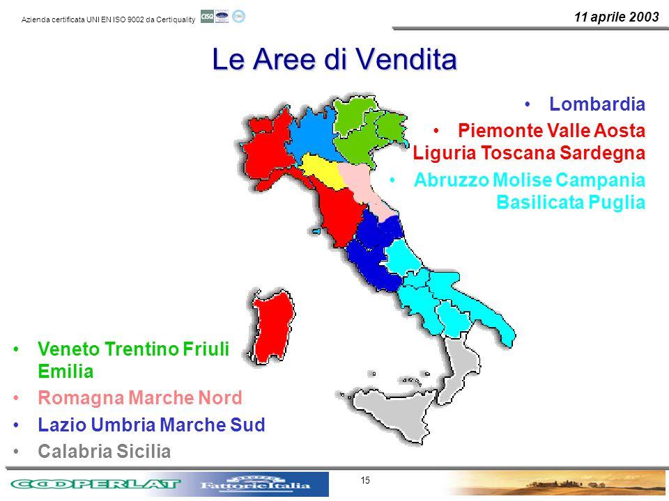 11 aprile 2003 Azienda certificata UNI EN ISO 9002 da Certiquality 15 Le Aree di Vendita Lombardia Piemonte Valle Aosta Liguria Toscana Sardegna Abruz