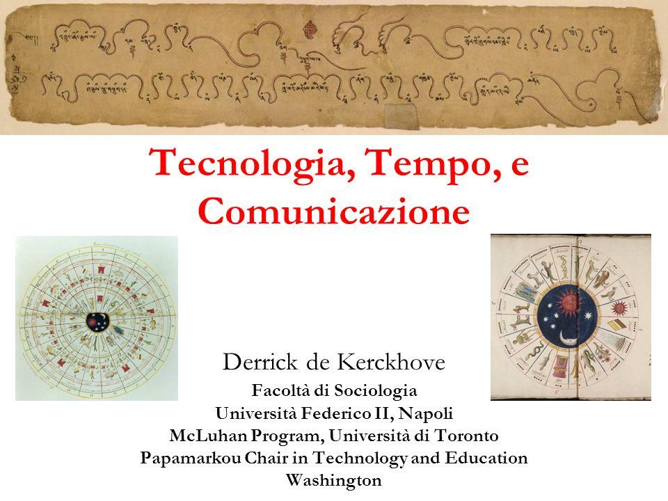 Tecnologia, Tempo, e Comunicazione Derrick de Kerckhove Facoltà di Sociologia Università Federico II, Napoli McLuhan Program, Università di Toronto Pa