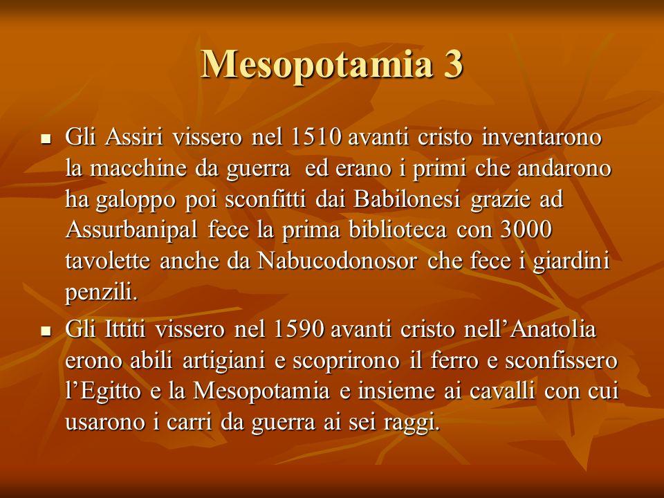 Mesopotamia 3 Gli Assiri vissero nel 1510 avanti cristo inventarono la macchine da guerra ed erano i primi che andarono ha galoppo poi sconfitti dai B