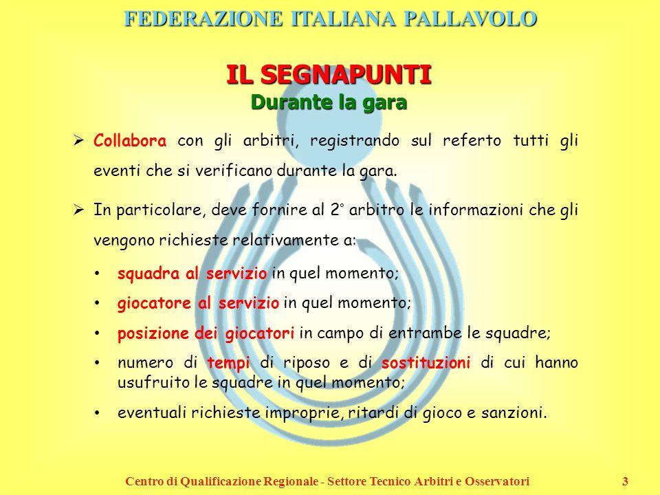 FEDERAZIONE ITALIANA PALLAVOLO Centro di Qualificazione Regionale - Settore Tecnico Arbitri e Osservatori3 IL SEGNAPUNTI Durante la gara Collabora con