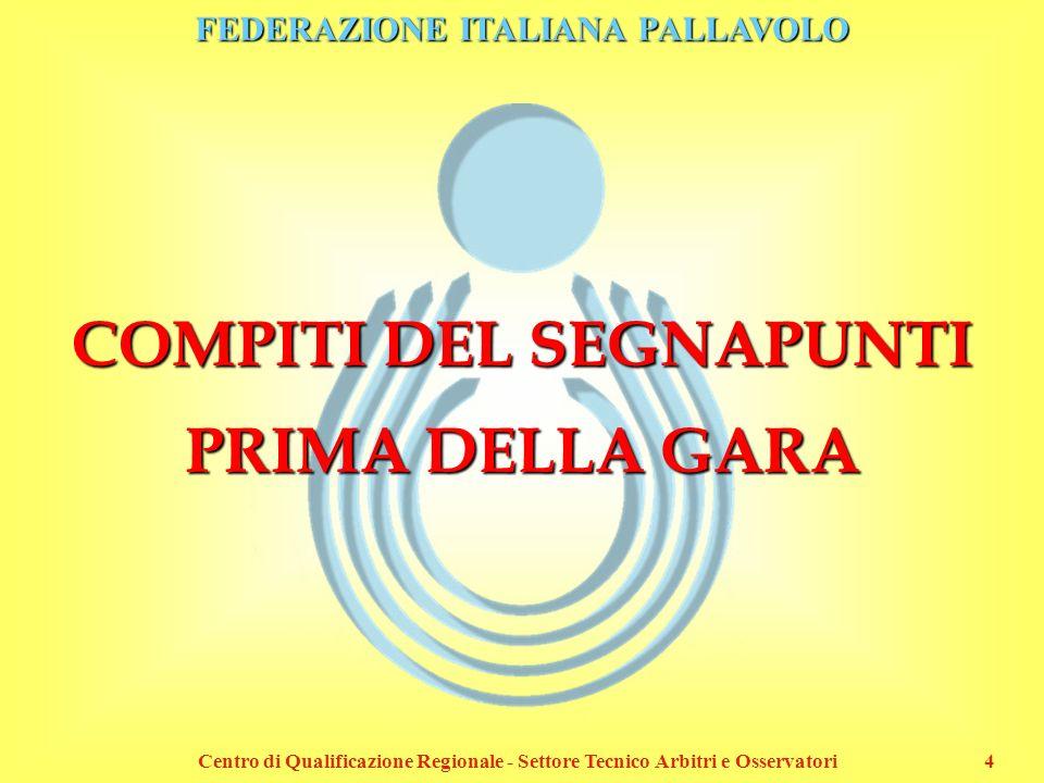 FEDERAZIONE ITALIANA PALLAVOLO Centro di Qualificazione Regionale - Settore Tecnico Arbitri e Osservatori4 COMPITI DEL SEGNAPUNTI PRIMA DELLA GARA