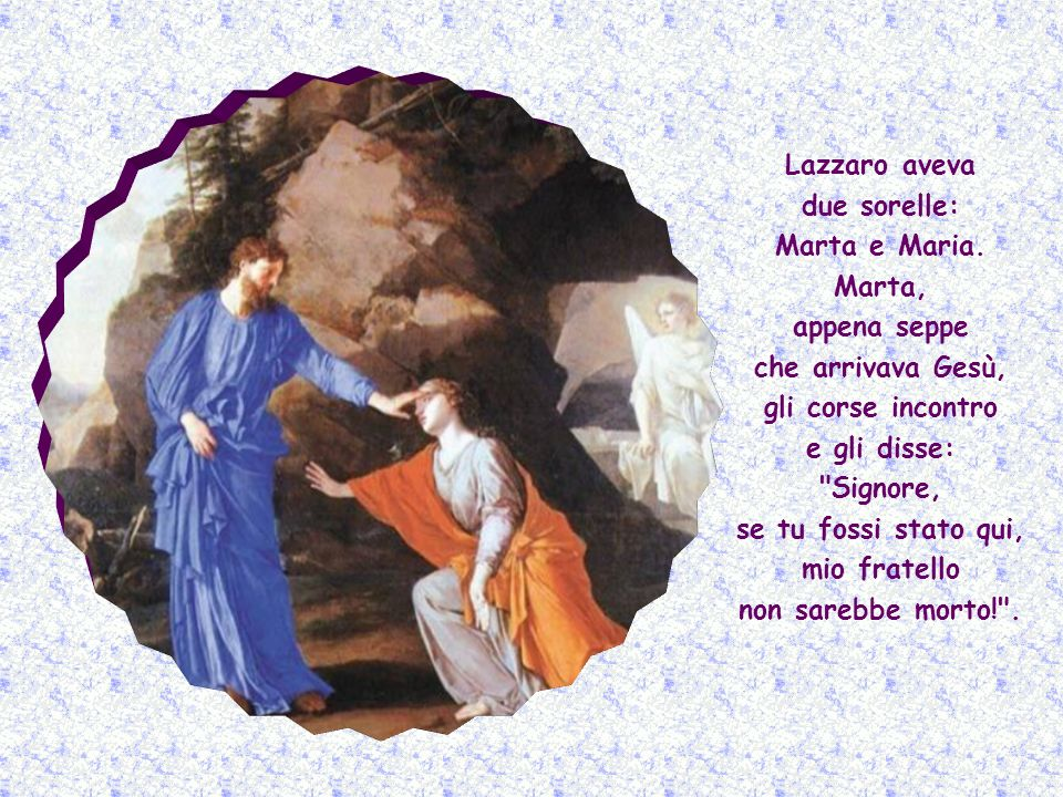 Lazzaro aveva due sorelle: Marta e Maria.