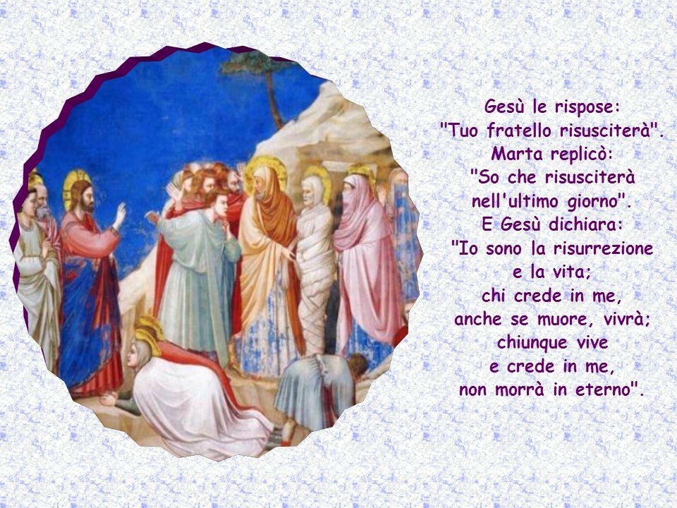 Lazzaro aveva due sorelle: Marta e Maria. Marta, appena seppe che arrivava Gesù, gli corse incontro e gli disse: