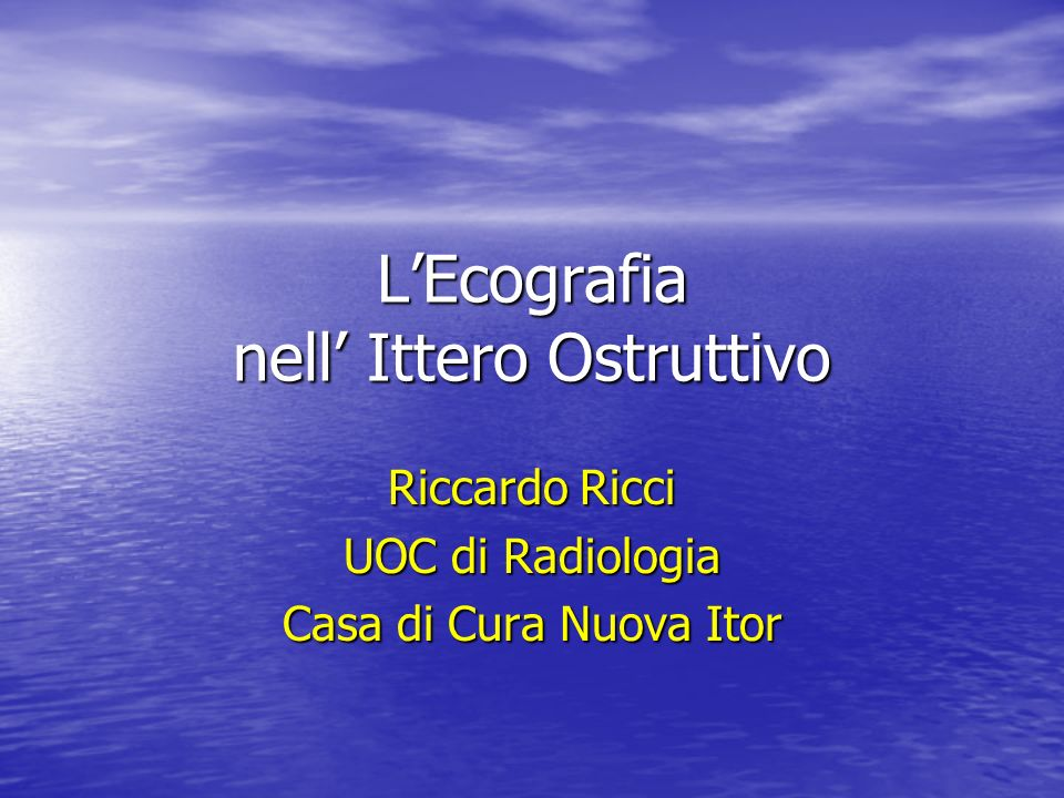 LEcografia nell Ittero Ostruttivo Riccardo Ricci UOC di Radiologia Casa di Cura Nuova Itor