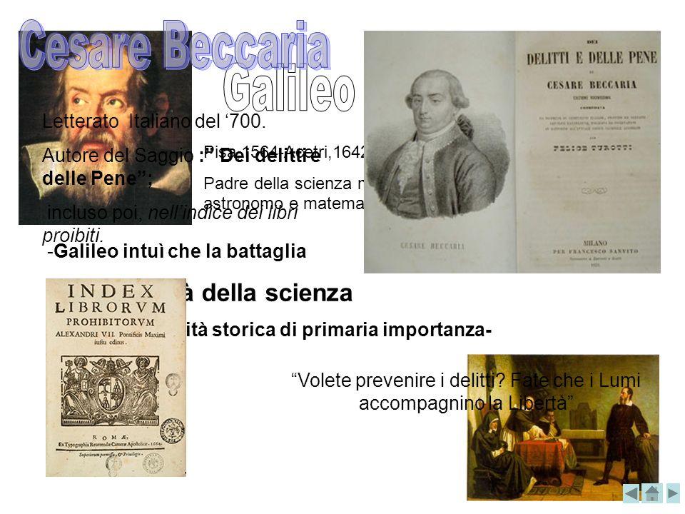 Pisa,1564-Acetri,1642. Padre della scienza moderna, filosofo, fisico, astronomo e matematico. -Galileo intuì che la battaglia per la libertà della sci
