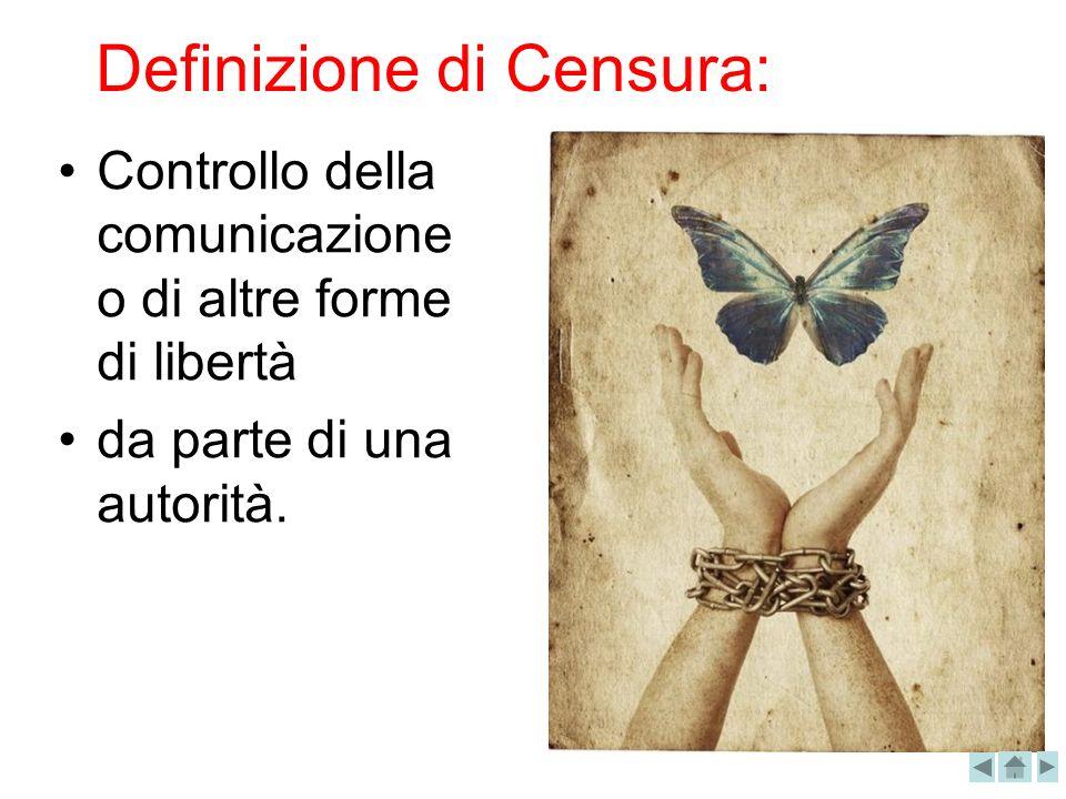 Definizione di Censura: Controllo della comunicazione o di altre forme di libertà da parte di una autorità.