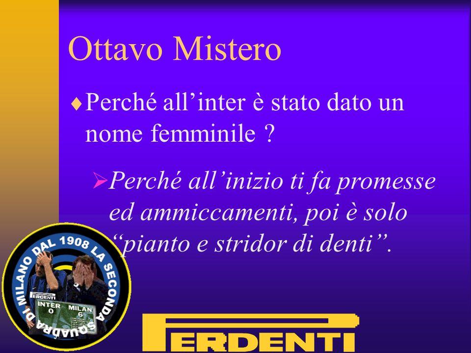 Settimo Mistero Che cosa ha Massimo Moratti, che in vita sua non ha mai vinto nulla, di tanto speciale per essere unanimente considerato un signore .