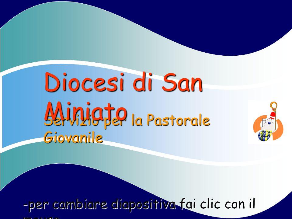 Servizio per la Pastorale Giovanile Diocesi di San Miniato -per cambiare diapositiva fai clic con il mouse