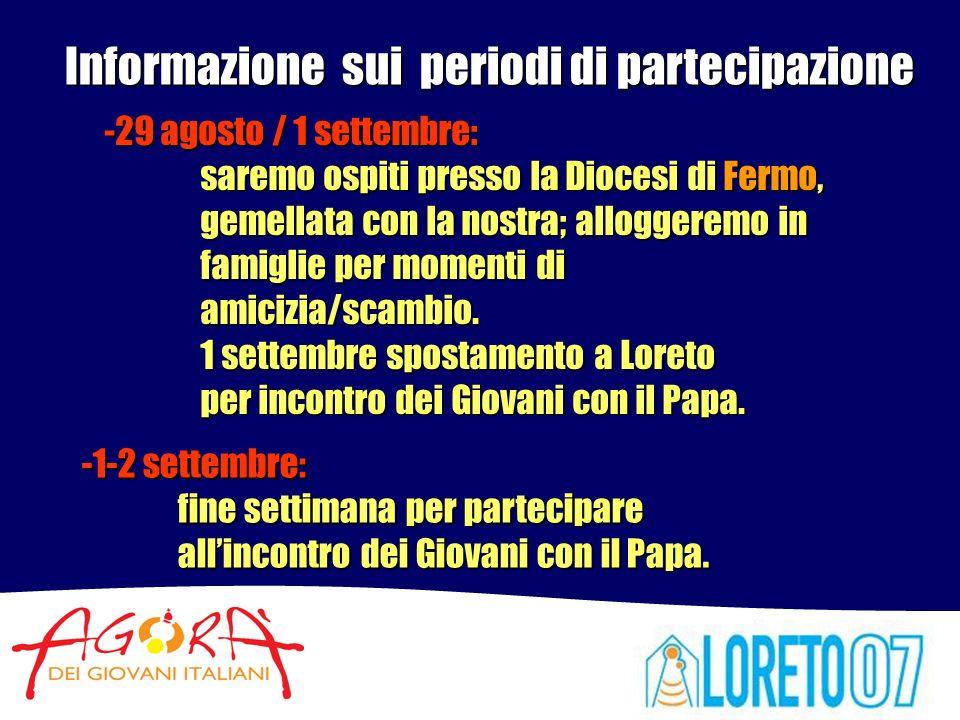 Informazione sui periodi di partecipazione -29 agosto / 1 settembre: saremo ospiti presso la Diocesi di Fermo, gemellata con la nostra; alloggeremo in famiglie per momenti di amicizia/scambio.