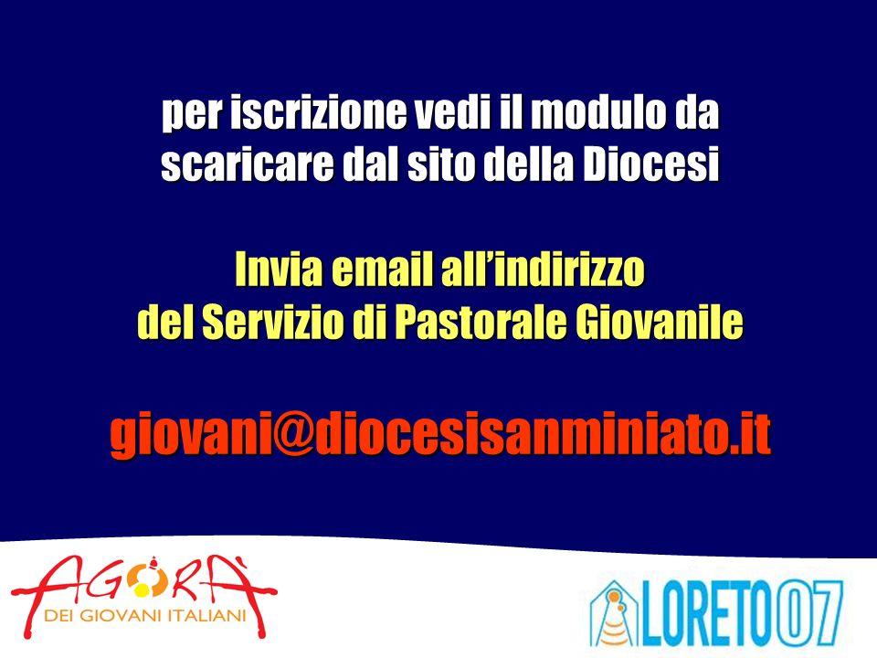 per iscrizione vedi il modulo da scaricare dal sito della Diocesi Invia email allindirizzo del Servizio di Pastorale Giovanile giovani@diocesisanminiato.it