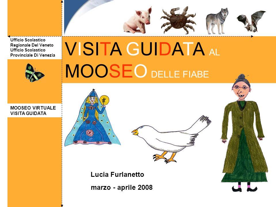VISITA GUIDATA AL MOOSEO DELLE FIABE Ufficio Scolastico Regionale Del Veneto Ufficio Scolastico Provinciale Di Venezia Lucia Furlanetto marzo - aprile