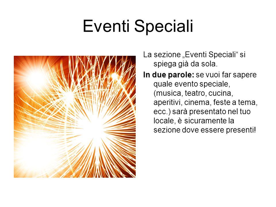 Eventi Speciali La sezione Eventi Speciali si spiega già da sola.