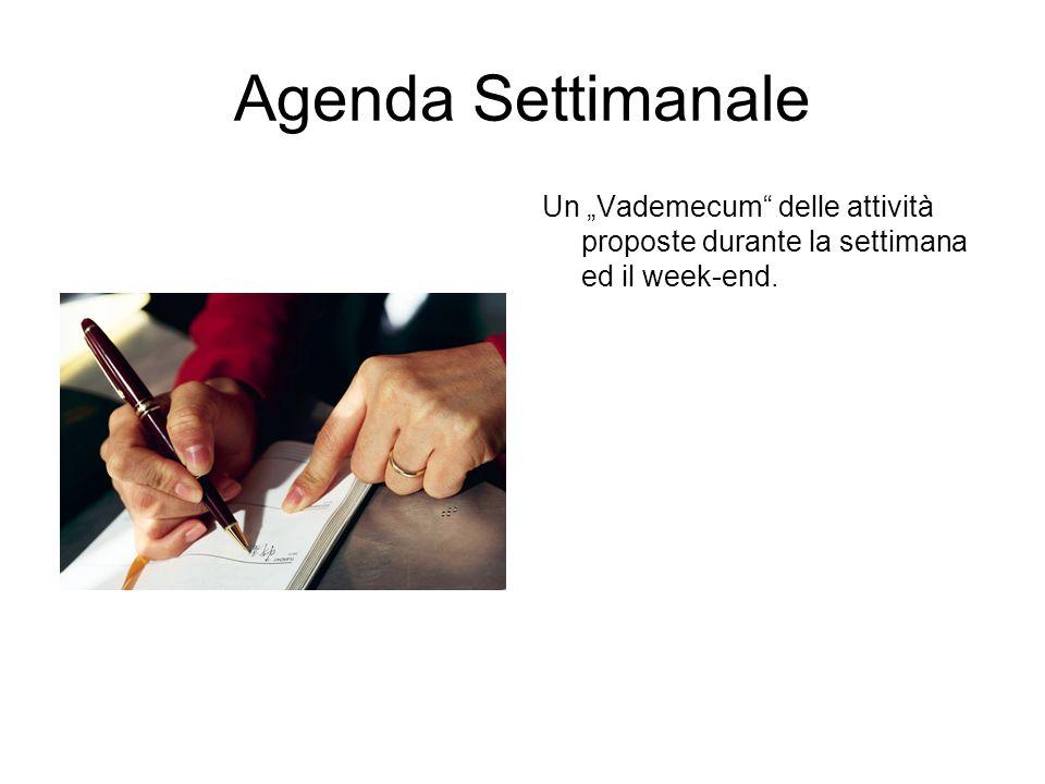 Agenda Settimanale Un Vademecum delle attività proposte durante la settimana ed il week-end.